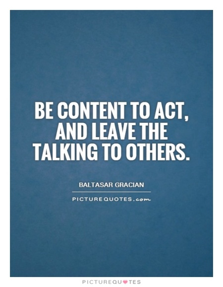 be-content-to-act-and-leave-the-talking-to-others-quote-1